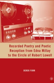 Recorded Poetry and Poetic Reception from Edna Millay to the Circle of Robert Lowell ebook by D. Furr