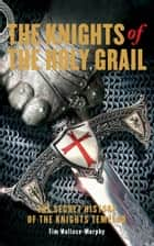 The Knights of the Holy Grail ebook by Tim Wallace-Murphy