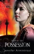 Blood Ties Book Two: Possession ebook by Jennifer Armintrout