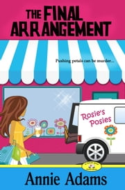 The Final Arrangement - (Book One in The Flower Shop Mystery Series) ebook by Annie Adams