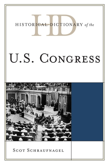 Historical Dictionary of the U.S. Congress ebook by Scot Schraufnagel