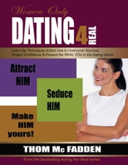 Dating For Real: Attract Him. Seduce Him. Make Him Yours...for Women ebook by Thom McFadden