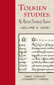 Tolkien Studies - An Annual Scholarly Review, Volume III ebook by Michael D.C. Drout,Verlyn Flieger,Douglas A Anderson