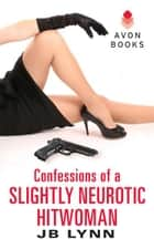 Confessions of a Slightly Neurotic Hitwoman ebook by JB Lynn