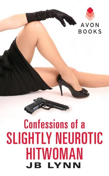 Confessions of a Slightly Neurotic Hitwoman 電子書籍 by JB Lynn