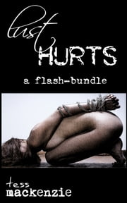 Lust Hurts: A Flash-Bundle! ebook by Tess Mackenzie