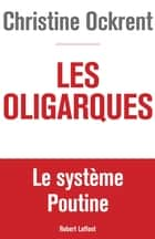 Les Oligarques - Le système Poutine ebook by Christine OCKRENT
