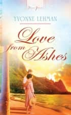Love from Ashes ebook by Yvonne Lehman