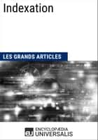 Indexation - Les Grands Articles d'Universalis ebook by Encyclopædia Universalis