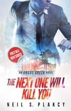The Next One Will Kill You - Angus Green, #1 ebook by Neil S. Plakcy