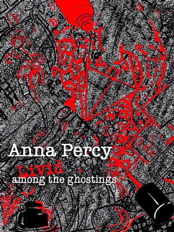 Livid Among the Ghostings ebook by Anna Percy