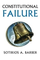 Constitutional Failure ebook by Sotirios Barber