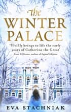 The Winter Palace (A novel of the young Catherine the Great) ebook by Eva Stachniak