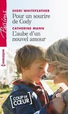Pour un sourire de Cody - L'aube d'un nouvel amour ebook by Sheri Whitefeather, Catherine Mann