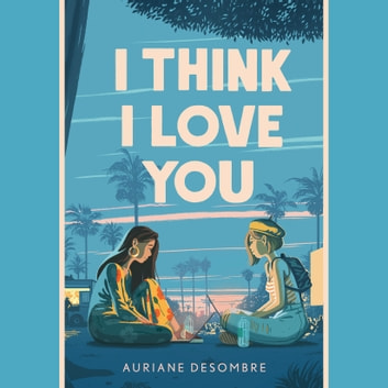I Think I Love You audiobook by Auriane Desombre