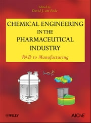 Chemical Engineering in the Pharmaceutical Industry - R&D to Manufacturing ebook by David J. am Ende