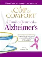 A Cup of Comfort for Families Touched by Alzheimer's - Inspirational stories of unconditional love and support ebook by Colleen Sell