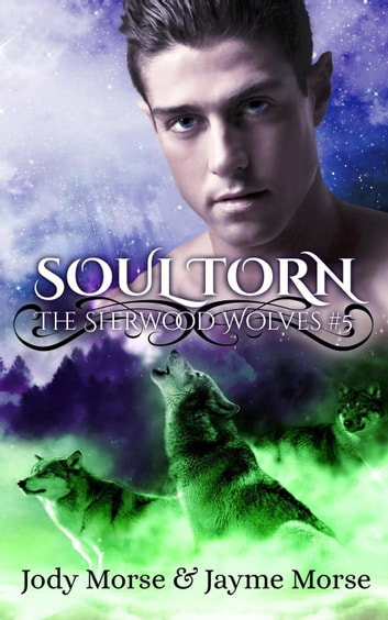 Soul Torn - The Sherwood Wolves, #5 ebook by Jody Morse,Jayme Morse