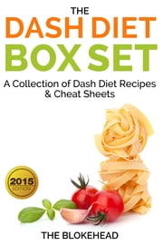 The Dash Diet Box Set : A Collection of Dash Diet Recipes And Cheat Sheets ebook by The Blokehead