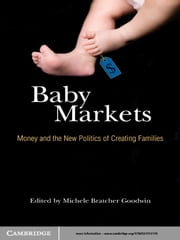 Baby Markets - Money and the New Politics of Creating Families ebook by Michele Bratcher Goodwin