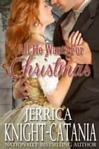 All He Wants for Christmas ebook by Jerrica Knight-Catania