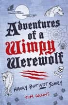 Adventures of a Wimpy Werewolf - Hairy But Not Scary ebook by Tim Collins