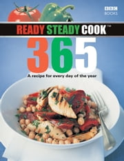 Ready, Steady, Cook 365 - A recipe for every day of the year ebook by BBC Digital