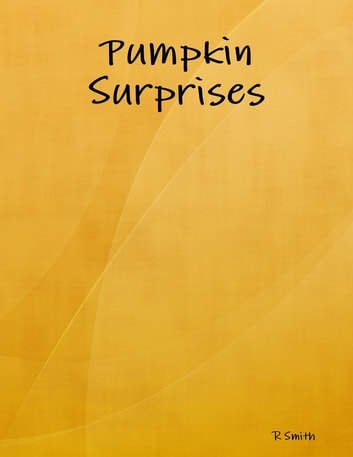 Pumpkin Surprises ebook by R Smith