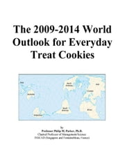 The 2009-2014 World Outlook for Everyday Treat Cookies ebook by ICON Group International, Inc.