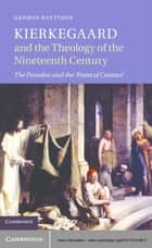 Kierkegaard and the Theology of the Nineteenth Century - The Paradox and the 'Point of Contact' ebook by George Pattison