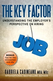 The Key Factor: Understanding the Employer's Perspective on Hiring ebook by Gabriela Casineanu