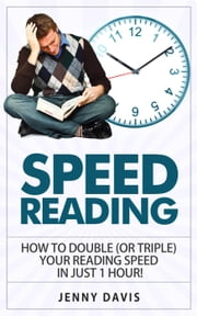 Speed Reading: How to Double (or triple) Your Reading Speed in just One Hour! ebook by Jenny Davis