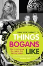 Things Bogans Like - Tribal tatts to reality tv: how to recognise the twenty-first century bogan ebook by E McSween