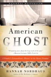 American Ghost - A Family's Extraordinary History on the Desert Frontier ebook by Hannah Nordhaus
