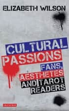 Cultural Passions - Fans, Aesthetes and Tarot Readers ebook by Elizabeth Wilson