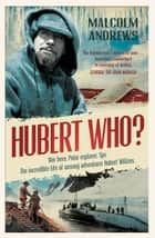 Hubert Who? ebook by Malcolm Andrews
