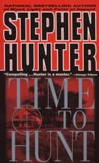 Time to Hunt eBook by Stephen Hunter