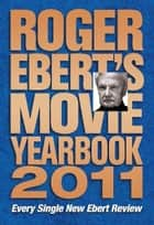 Roger Ebert's Movie Yearbook 2011 ebook by Roger Ebert