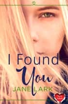 I Found You ebook by Jane Lark
