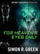 For Heaven's Eyes Only - Secret History Book 5 ebook by Simon Green