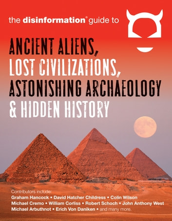 Disinformation Guide to Ancient Aliens, Lost Civilizations, Astonishing Archaeology and Hidden History ebook by Preston Peet