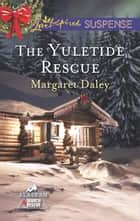 The Yuletide Rescue ebook by Margaret Daley
