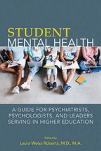 Student Mental Health - A Guide for Psychiatrists, Psychologists, and Leaders Serving in Higher Education 電子書 by