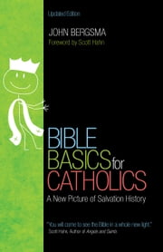 Bible Basics for Catholics - A New Picture of Salvation History ebook by John Bergsma, Scott Hahn