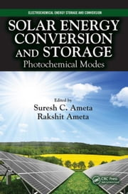 Solar Energy Conversion and Storage: Photochemical Modes ebook by Ameta, Suresh C.