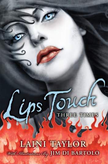 Lips Touch: Three Times - Three Times ebook by Laini Taylor
