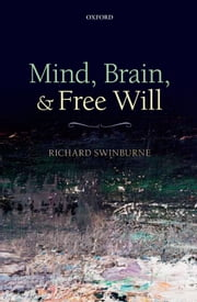Mind, Brain, and Free Will ebook by Richard Swinburne