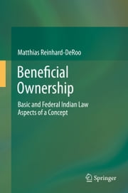 Beneficial Ownership - Basic and Federal Indian Law Aspects of a Concept ebook by Matthias Reinhard-DeRoo