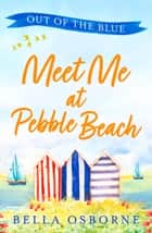 Meet Me at Pebble Beach: Part One – Out of the Blue (Meet Me at Pebble Beach, Book 1) ebook by Bella Osborne