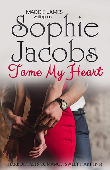 Tame My Heart - A Harbor Falls Romance, #6 ebook by Sophie Jacobs